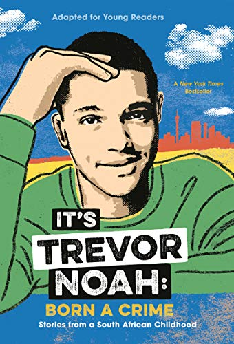 It's Trevor Noah: Born a Crime: Stories from a South African Childhood, Young Reader's Edition