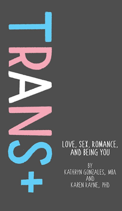 Trans+ Love, Sex, Romance, and Being You
